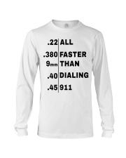 22 380 9mm 40 45 All Faster Than Dialing 911 Shirt Long Sleeve Tee thumbnail