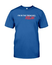 I'm in the trenches relax t-shirt Classic T-Shirt front