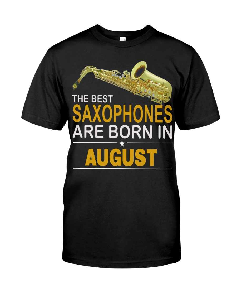 THE BEST SAXOPHONES ARE BORN IN AUGUST Classic T-Shirt