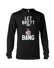 Let Brett Bang T Shirt Long Sleeve Tee thumbnail