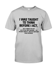 I was Taught To Think Before I Act Classic T-Shirt tile