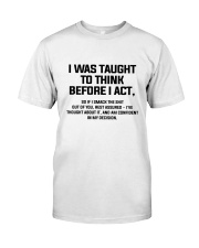 I was Taught To Think Before I Act Classic T-Shirt front