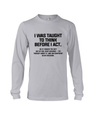I was Taught To Think Before I Act Long Sleeve Tee thumbnail