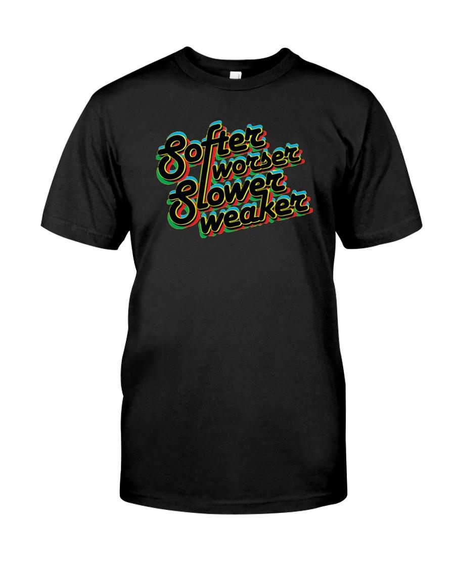 Softer Worser Slower Weaker Shirt Classic T-Shirt