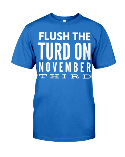 Flush The Turd On November Third Vote 2020 Anti