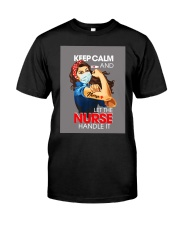 Keep Calm And Let The Nurse Handle It T-Shirt Classic T-Shirt tile