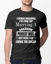 I never dreamed i'd end up marrying a perfect wife Classic T-Shirt lifestyle-mens-crewneck-front-13