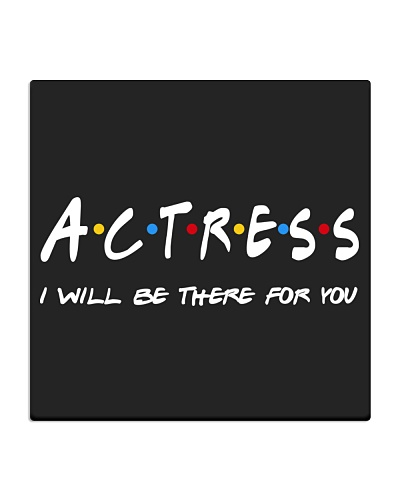 Actress Gifts - I'll be there for you