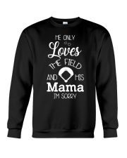 He only loves the field and his mama Crewneck Sweatshirt thumbnail