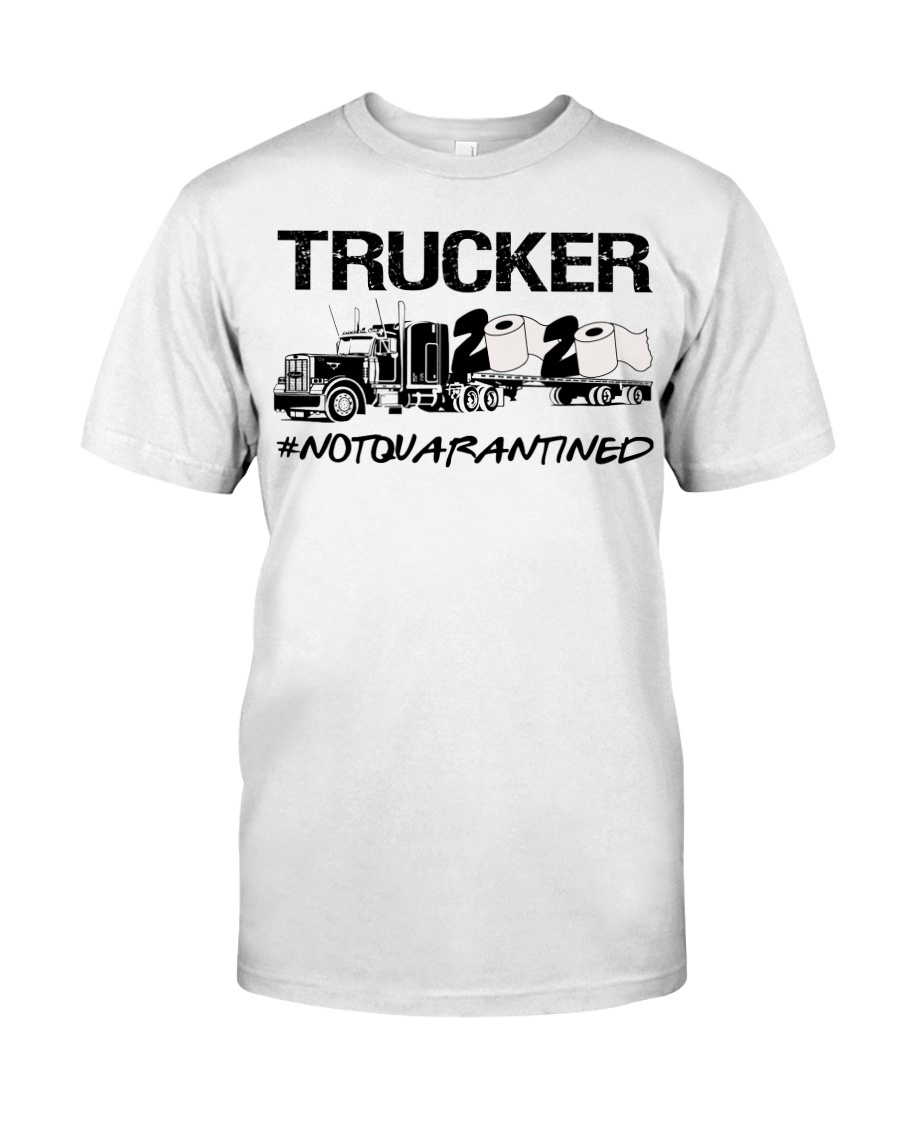 Trucker 2020 not quarantined  Classic T-Shirt