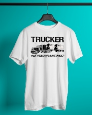 Trucker 2020 not quarantined  Classic T-Shirt lifestyle-mens-crewneck-front-3