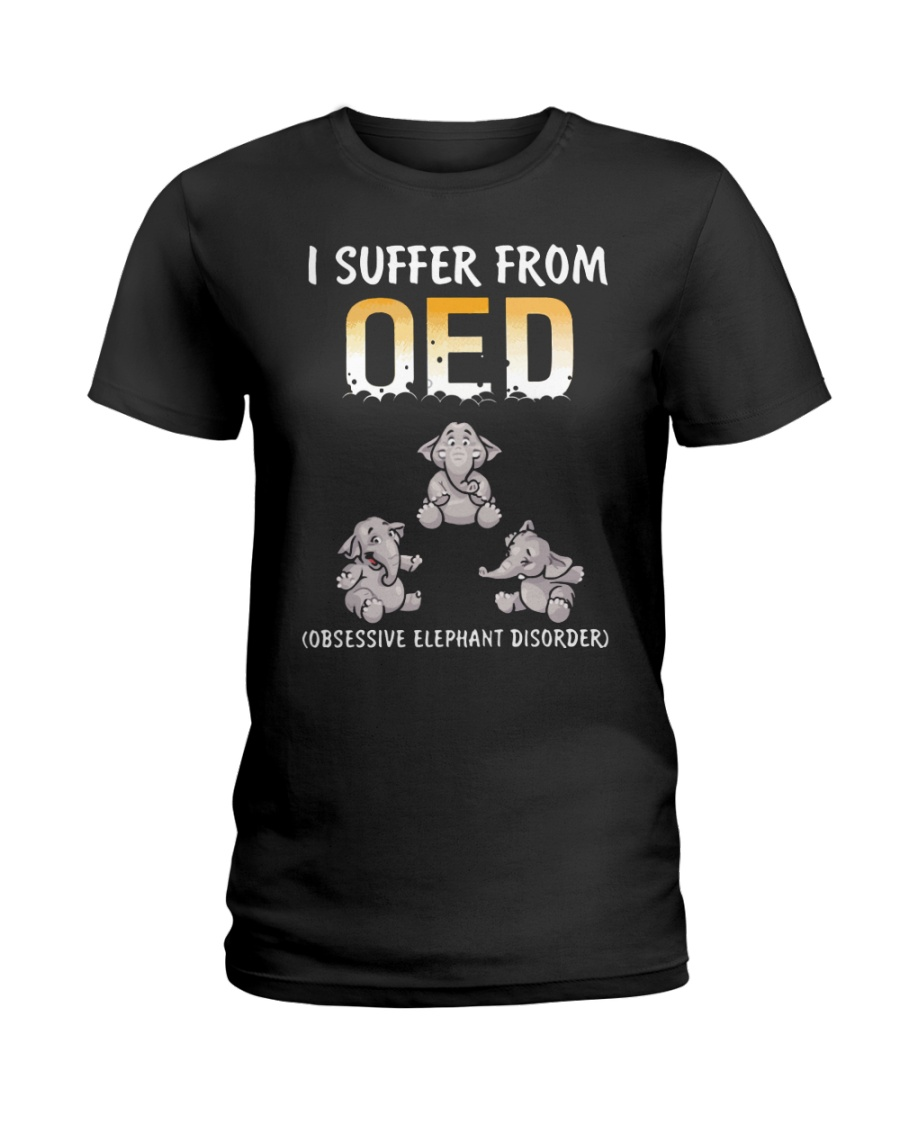 I Suffer From OED Obsessive Elephant Disorder Ladies T-Shirt