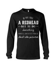 If you tell a redhead not to do something she'll d Long Sleeve Tee thumbnail