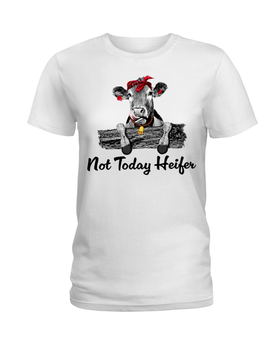 Cow not today heifer Ladies T-Shirt