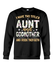 I have two titles aunt and godmother and I rock  Crewneck Sweatshirt thumbnail