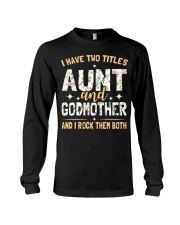 I have two titles aunt and godmother and I rock  Long Sleeve Tee thumbnail
