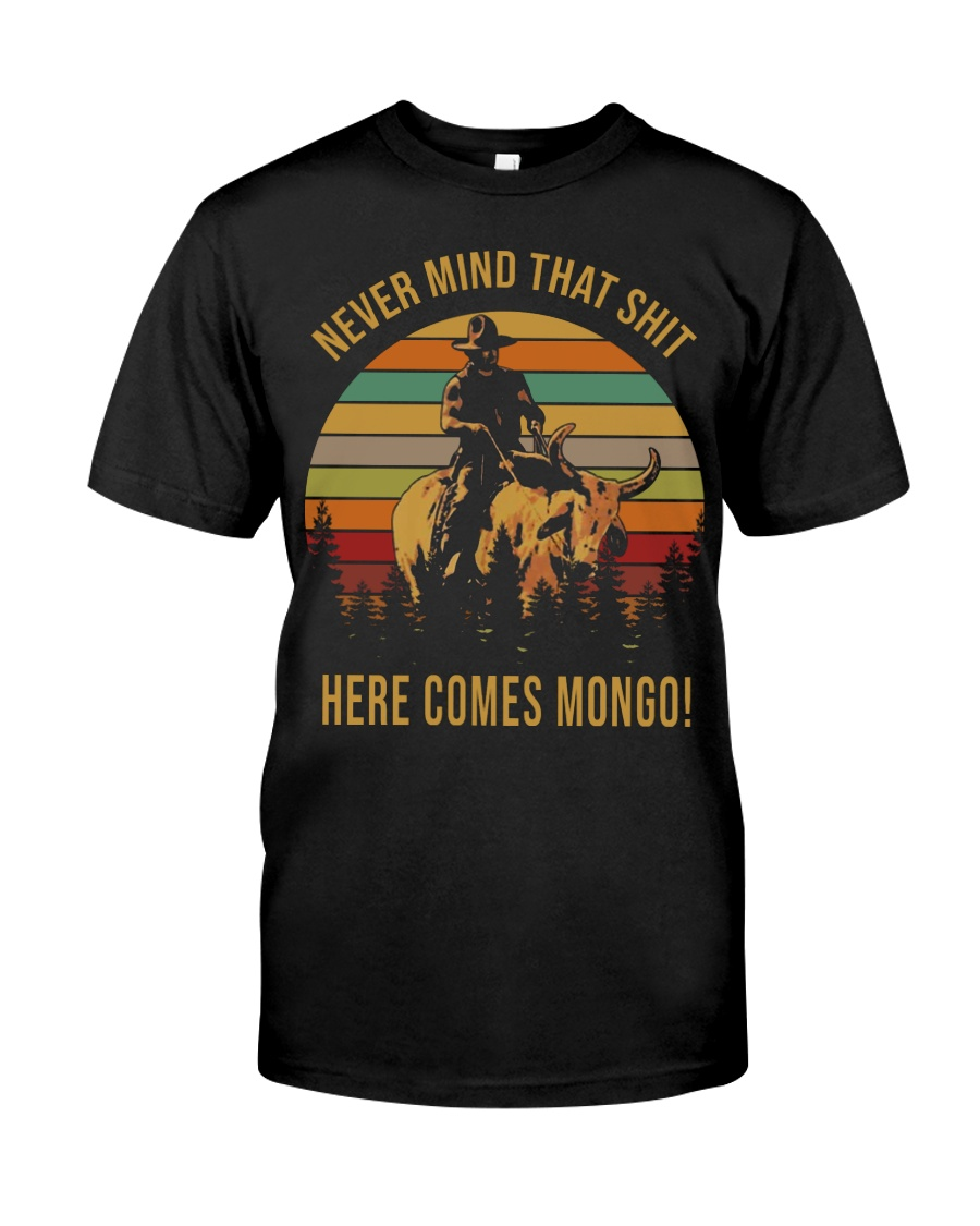 Never mind that shirt here comes mongo  Premium Fit Mens Tee