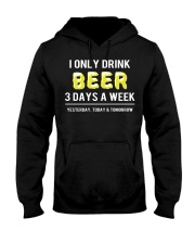 I only drink beer 3 days a week Hooded Sweatshirt thumbnail