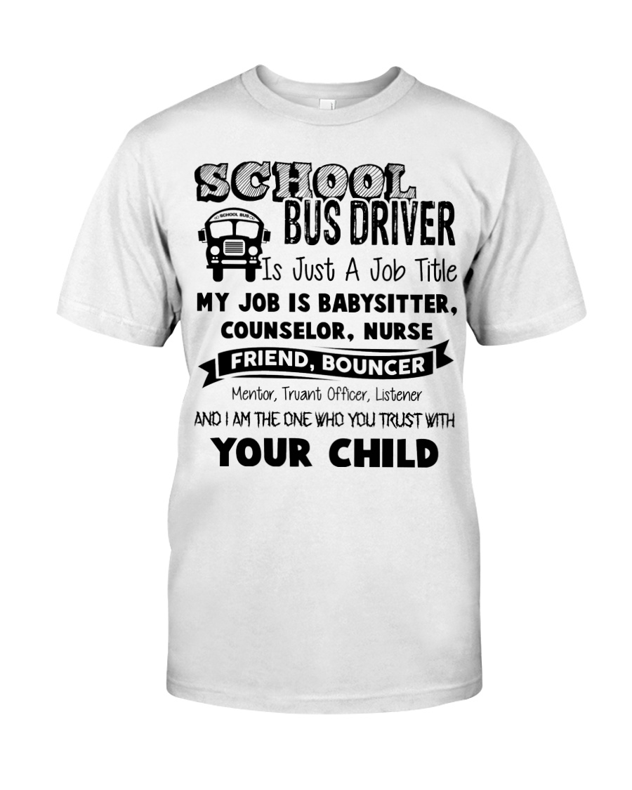 School bus driver is just a job title my job is ba Classic T-Shirt