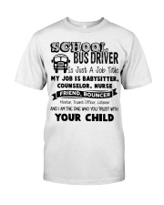 School bus driver is just a job title my job is ba Classic T-Shirt front