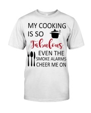 my cooking is so fabulous even the smoke alarms ch Classic T-Shirt front
