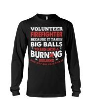Volunteer firefighter because it takes big balls  Long Sleeve Tee thumbnail
