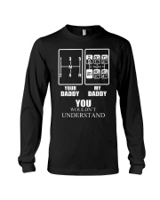 Your daddy my daddy you wouldn't understand  Long Sleeve Tee thumbnail