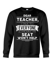 Dear teacher i talk to everyone so moving my seat Crewneck Sweatshirt thumbnail