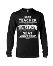 Dear teacher i talk to everyone so moving my seat Long Sleeve Tee thumbnail