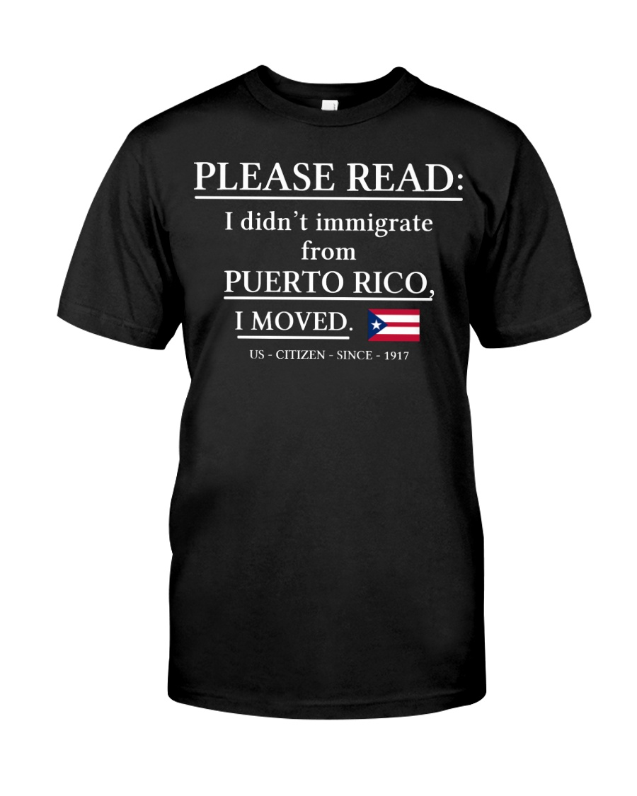 Please read I didn't immigrate from Puerto Rico Classic T-Shirt