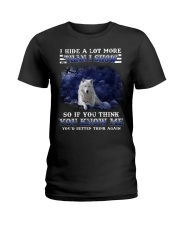 I hide a lot more than I show so if you think you  Ladies T-Shirt thumbnail