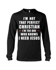 I'm not that perfect Christian I'm the one who  Long Sleeve Tee thumbnail