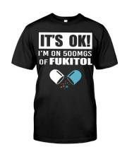 It's ok I'm on 500mgs of fukitol shirt Classic T-Shirt front