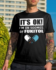 It's ok I'm on 500mgs of fukitol shirt Classic T-Shirt lifestyle-mens-crewneck-front-8