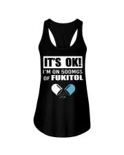 It's ok I'm on 500mgs of fukitol shirt Ladies Flowy Tank thumbnail