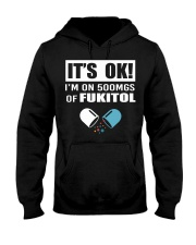 It's ok I'm on 500mgs of fukitol shirt Hooded Sweatshirt thumbnail