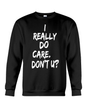 I really do care don't you Crewneck Sweatshirt thumbnail