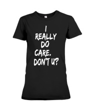 I really do care don't you Premium Fit Ladies Tee thumbnail