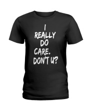 I really do care don't you Ladies T-Shirt front