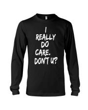 I really do care don't you Long Sleeve Tee thumbnail
