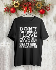 Don't flirt with me I love my girl she is a sexy Classic T-Shirt lifestyle-holiday-crewneck-front-2