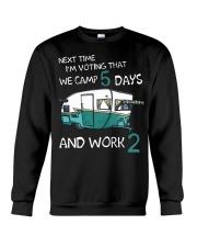 Next time I'm voting that we camp 5 days and work  Crewneck Sweatshirt thumbnail