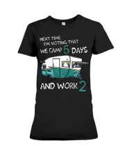 Next time I'm voting that we camp 5 days and work  Premium Fit Ladies Tee thumbnail
