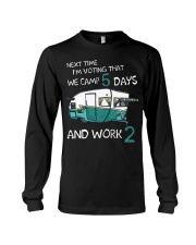 Next time I'm voting that we camp 5 days and work  Long Sleeve Tee thumbnail
