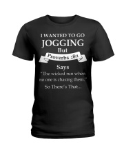 I wanted to go jogging but proverbs 28-1 says the  Ladies T-Shirt front