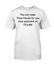 You can order these hands for one easy payment Classic T-Shirt front