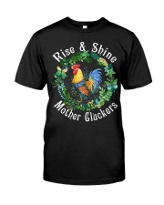 Chicken rise and shine mother cluckers Classic T-Shirt front