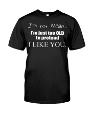 I m not mean im just too old to pretend i like yo Premium Fit Mens Tee front