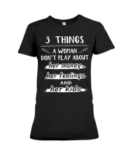 3 things a woman don't play about her money Premium Fit Ladies Tee thumbnail