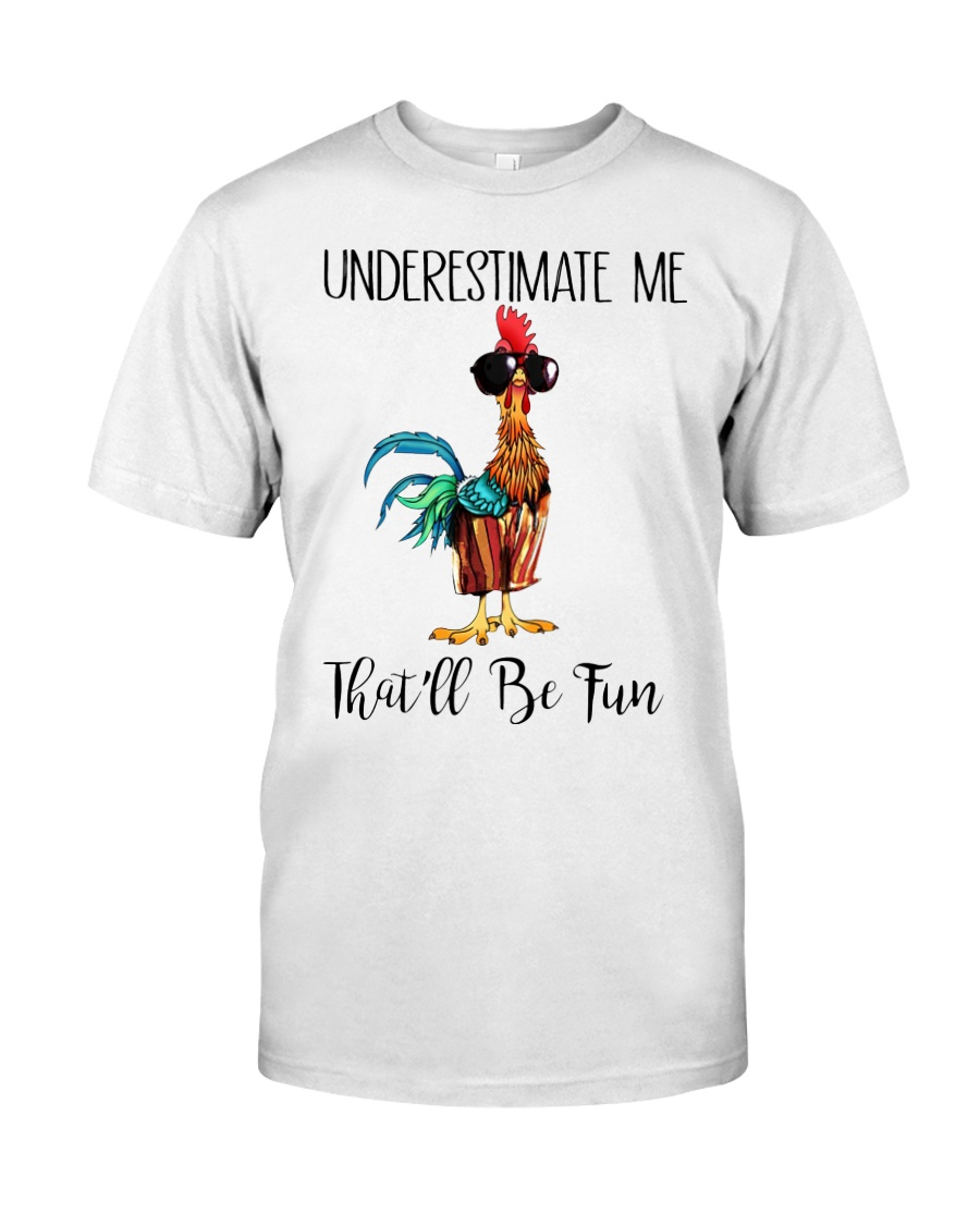 Chicken underestimate me that'll be fun  Classic T-Shirt